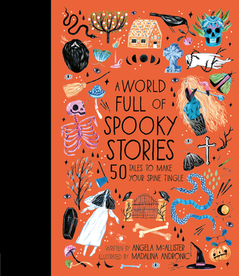 A World Full of Spooky Stories: 50 Tales to Make Your Spine Tingle - McAllister, Angela