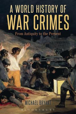A World History of War Crimes: From Antiquity to the Present - Bryant, Michael