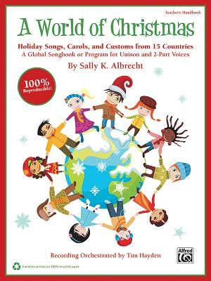 A World of Christmas -- Holiday Songs, Carols, and Customs from 15 Countries: A Global Songbook or Program for Unison and 2-Part Voices (Teacher's Handbook), Book (100% Reproducible) - Alfred Publishing