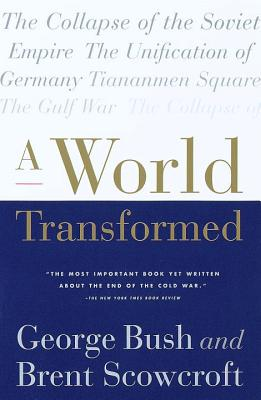 A World Transformed - Bush, George H W, and Scowcroft, Brent, Professor