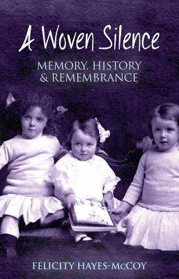 A Woven Silence: Memory, History and Remembrance - Hayes-McCoy, Felicity