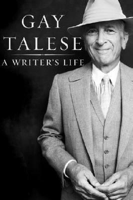 A Writer's Life - Talese, Gay