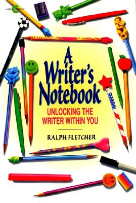 A Writer's Notebook: Unlocking the Writer Within You - Fletcher, Ralph