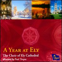 A Year at Ely - Alex Berry (organ); Edmund Aldhouse (organ); Ely Cathedral Choir (choir, chorus); Paul Trepte (conductor)
