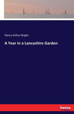 A Year in a Lancashire Garden - Bright, Henry Arthur