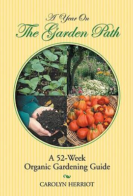 A Year on the Garden Path: A 52-Week Organic Gardening Guide - Herriot, Carolyn