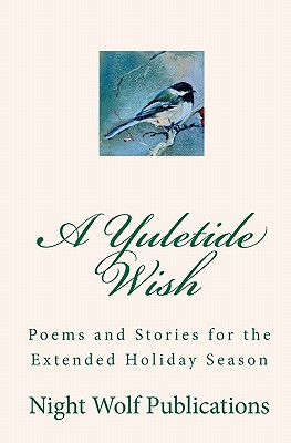 A Yuletide Wish: Poems and Stories for the Extended Holiday Season - Publications, Night Wolf, and Bockman, Barbara (Contributions by)