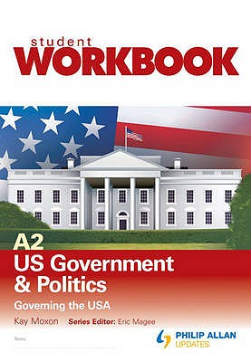 A2 US Government & Politics: Governing the USA: Workbook Single Copy - Moxon, Kay, and Magee, Eric (Editor)