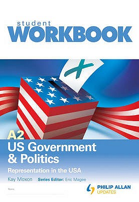 A2 US Government & Politics: Representation in the USA Workbook Single Copy - Moxon, Kay, and Magee, Eric