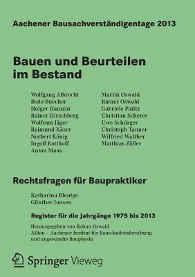 Aachener Bausachverstandigentage 2013: Bauen Und Beurteilen Im Bestand - Oswald, Rainer (Editor)