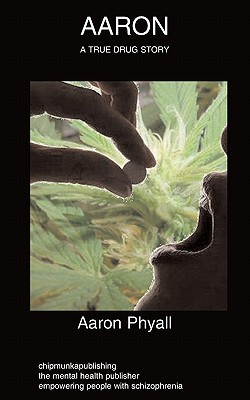 Aaron: Schizophrenia, Autobiography, Drug Abuse - Phyall, Aaron