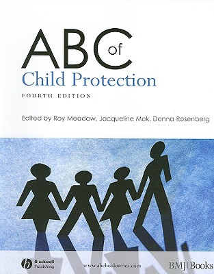 ABC of Child Protection - Meadow, Roy, Sir, and Mok, Jacqueline, and Rosenberg, Donna