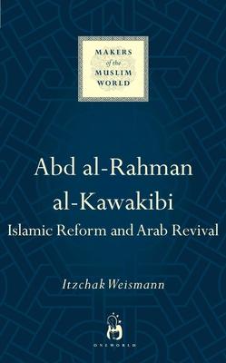Abd al-Rahman al-Kawakibi: Islamic Reform and Arab Revival - Weismann, Itzchak
