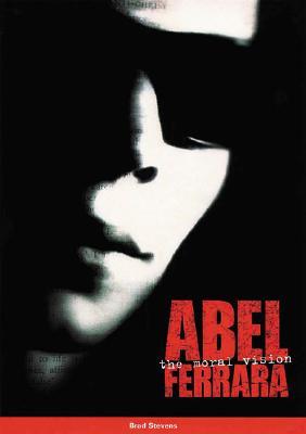 Abel Ferrara: The Moral Vision - Last, First