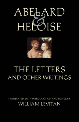 Abelard and Heloise: The Letters and Other Writings - Abelard, and Heloise, and Levitan, William (Translated by)