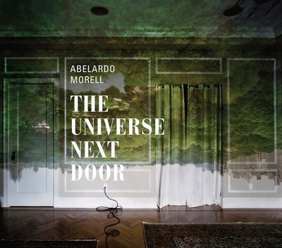 Abelardo Morell: The Universe Next Door - Siegel, Elizabeth, Ms., and Abbott, Brett (Contributions by), and Martineau, Paul (Contributions by)