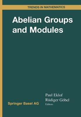 Abelian Groups and Modules: International Conference in Dublin, August 10-14, 1998 - Eklof, Paul C (Editor), and Göbel, Rüdiger (Editor)