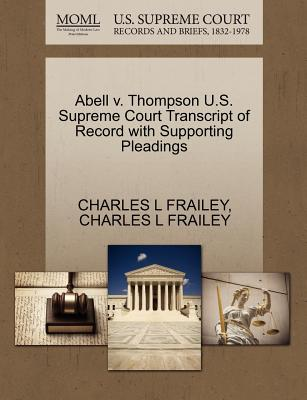 Abell V. Thompson U.S. Supreme Court Transcript of Record with Supporting Pleadings - Frailey, Charles L