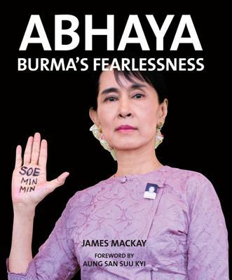 Abhaya: Burma's Fearlessness - Mackay, James, and Aung San Suu Kyi