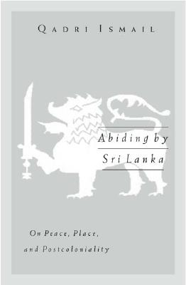 Abiding by Sri Lanka: On Peace, Place, and Postcoloniality - Ismail, Qadri