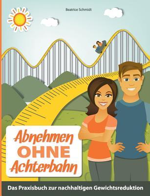 Abnehmen Ohne Achterbahn - Schmidt, Beatrice