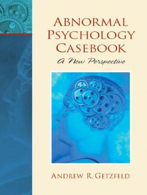 Abnormal Psychology Casebook: A New Perspective - Getzfeld, Andrew R