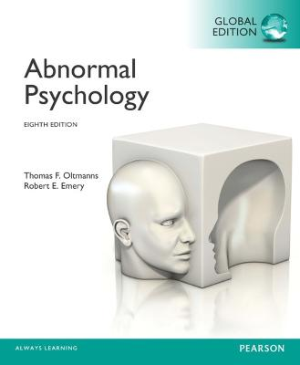 Abnormal Psychology, Global Edition - Oltmanns, Thomas F., and Emery, Robert E.