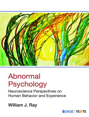 Abnormal Psychology: Neuroscience Perspectives on Human Behavior and Experience - Ray, William J.