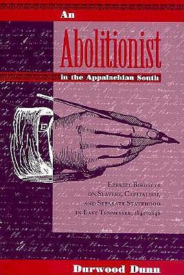 Abolitionist Appalachian South: Ezekiel Biroseye - Dunn, Durwood