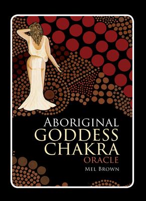 Aboriginal Chakra Goddess Oracle - Brown, Mel