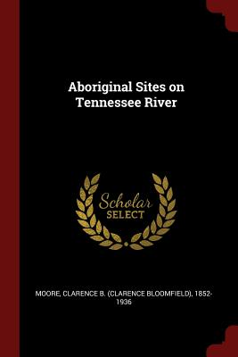 Aboriginal Sites on Tennessee River - Moore, Clarence B 1852-1936