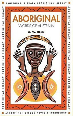 Aboriginal Words of Australia - Reed, A W