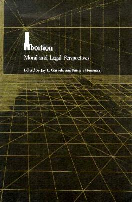 Abortion, Moral and Legal Perspectives - Garfield, Jay L (Editor)