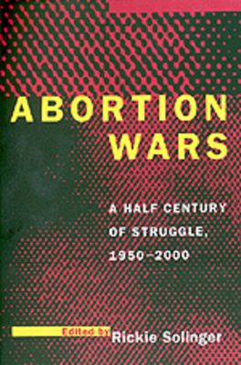 Abortion Wars: A Half Century of Struggle, 1950a 2000 - Solinger, Rickie (Editor)
