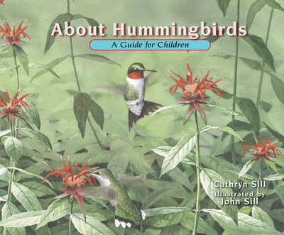 About Hummingbirds: A Guide for Children - Sill, Cathryn