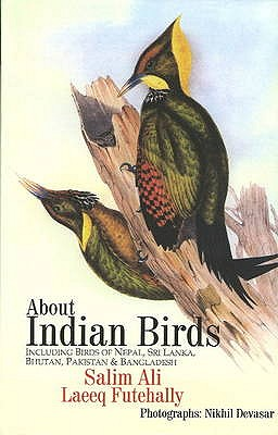 About Indian Birds: Including Birds of Nepal, Sri Lanka, Bhutan, Pakistan and Bangladesh - Ali, Salim, and Futehally, Laeeq