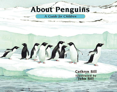 About Penguins: A Guide for Children - Sill, Cathryn