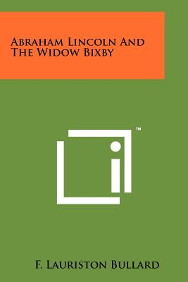 Abraham Lincoln and the Widow Bixby - Bullard, F Lauriston