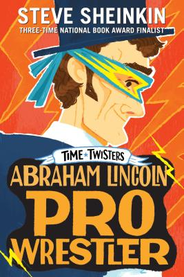 Abraham Lincoln, Pro Wrestler - Sheinkin, Steve