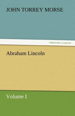 Abraham Lincoln - Morse, John Torrey, Jr.