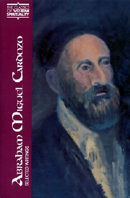 Abraham Miguel Cardozo: Selected Writings - Cardozo, Abraham Miguel, and Halperin, David J, PH.D. (Translated by), and Wolfson, Elliot R (Preface by)