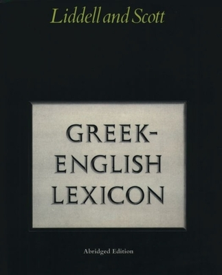 Abridged Greek-English Lexicon - Liddell, H G (Editor), and Scott, Robert (Editor)