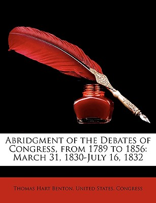 Abridgment of the Debates of Congress, from 1789 to 1856: March 31, 1830-July 16, 1832 - Benton, Thomas Hart, and United States Congress, States Congress (Creator)