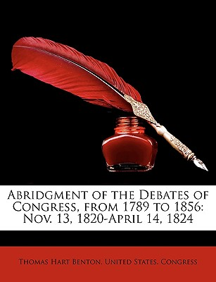 Abridgment of the Debates of Congress, from 1789 to 1856: Nov. 13, 1820-April 14, 1824 - Benton, Thomas Hart, and United States Congress, States Congress (Creator)