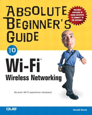 Absolute Beginner's Guide to Wi-Fi Wireless Networking - Davis, Harold