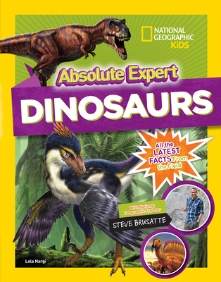Absolute Expert: Dinosaurs - Nargi, Lela, and Brusatte, Steve (Contributions by)