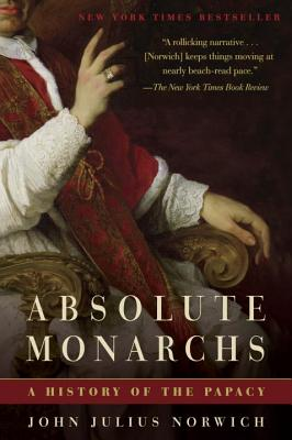 Absolute Monarchs: A History of the Papacy - Norwich, John Julius