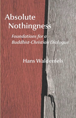 Absolute Nothingness: Foundations for a Buddhist-Christian Dialogue - Heisig, James W (Translated by), and Waldenfels, Hans