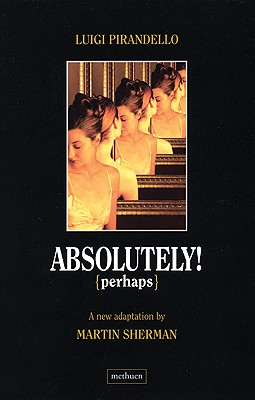 Absolutely Perhaps - Pirandello, Luigi, Professor, and Sherman, Martin (Adapted by)