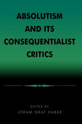 Absolutism and Its Consequentialist Critics - Haber, Joram Graf